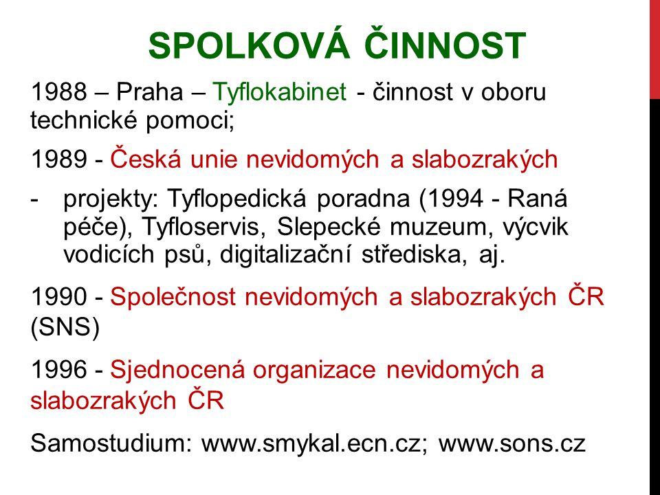 SPOLKOVÁ ČINNOST 1988 – Praha – Tyflokabinet - činnost v oboru technické pomoci; 1989 - Česká unie nevidomých a slabozrakých.