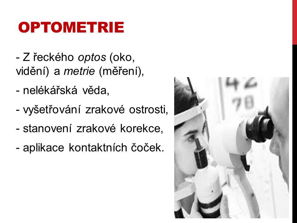 Optometrie Z řeckého optos (oko, vidění) a metrie (měření),