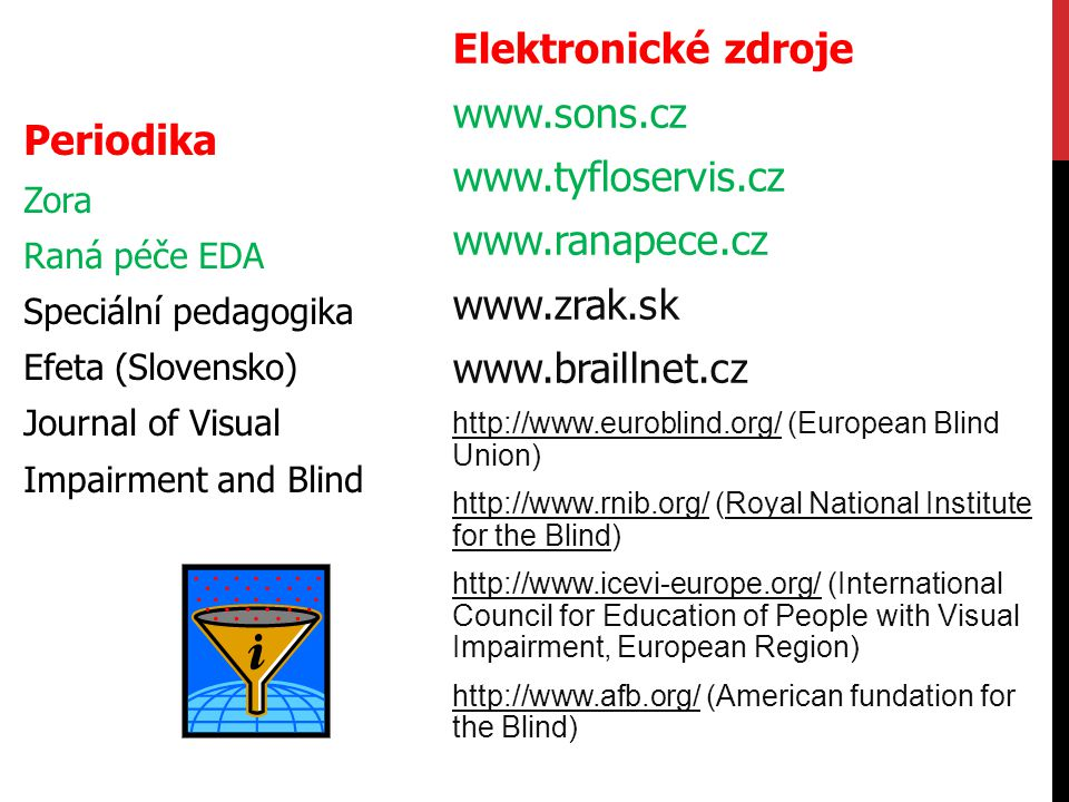 Elektronické zdroje www.sons.cz Periodika www.tyfloservis.cz