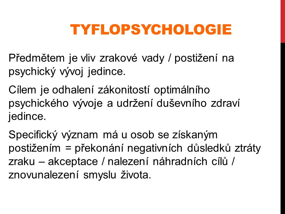 Tyflopsychologie Předmětem je vliv zrakové vady / postižení na psychický vývoj jedince.