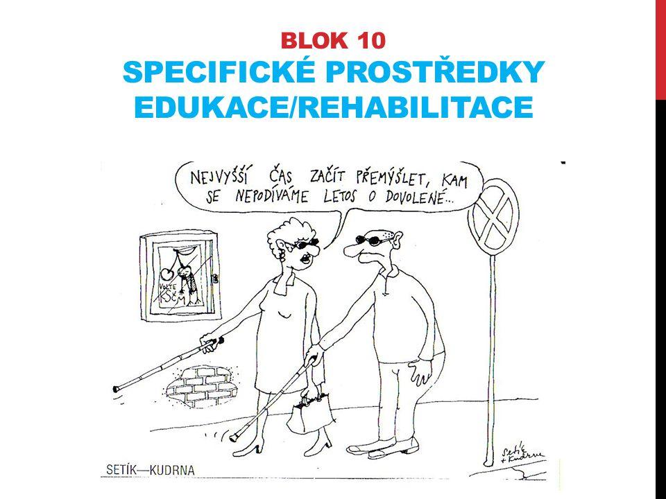 Blok 10 SPECIFICKÉ prostředky EDUKACE/REHABILITACE