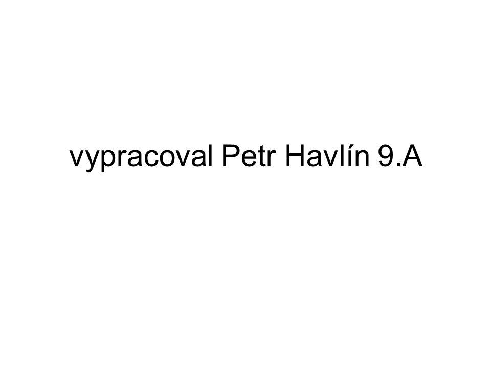 vypracoval Petr Havlín 9.A