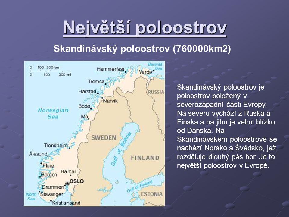 Největší poloostrov Skandinávský poloostrov (760000km2)