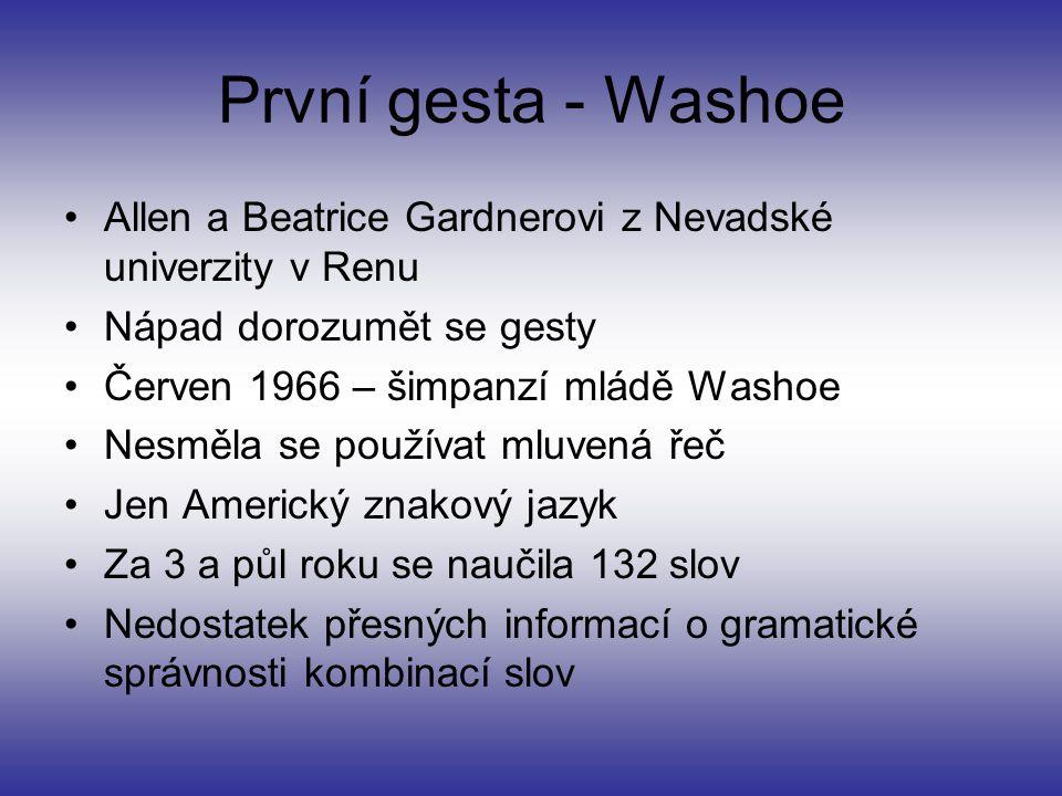 První gesta - Washoe Allen a Beatrice Gardnerovi z Nevadské univerzity v Renu. Nápad dorozumět se gesty.