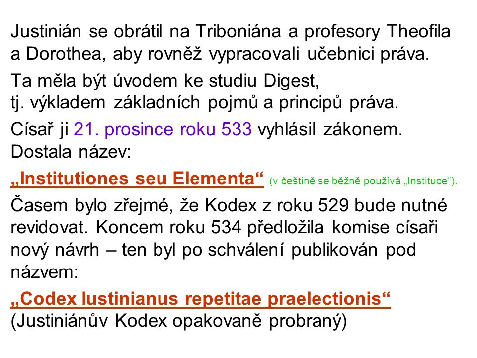 Justinián se obrátil na Triboniána a profesory Theofila a Dorothea, aby rovněž vypracovali učebnici práva.