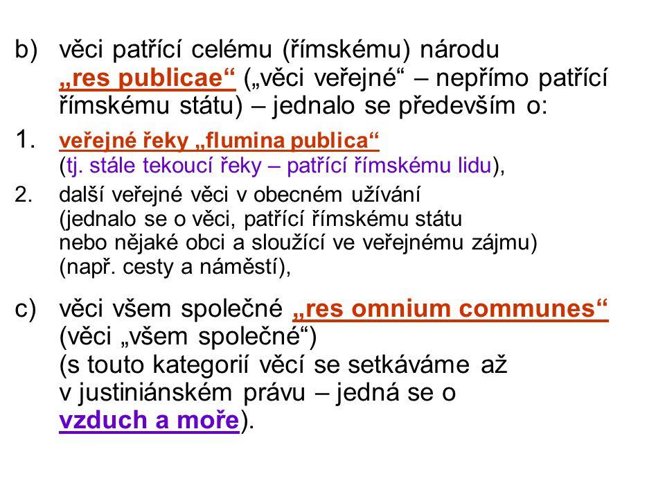 """b) věci patřící celému (římskému) národu """"res publicae (""""věci veřejné – nepřímo patřící římskému státu) – jednalo se především o:"""
