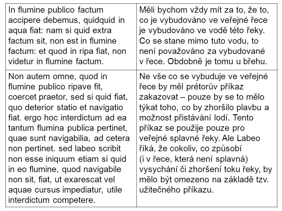 In flumine publico factum accipere debemus, quidquid in aqua fiat: nam si quid extra factum sit, non est in flumine factum: et quod in ripa fiat, non videtur in flumine factum.