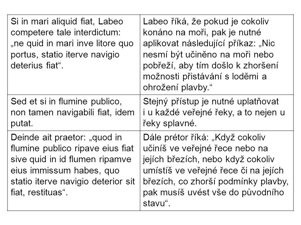 """Si in mari aliquid fiat, Labeo competere tale interdictum: """"ne quid in mari inve litore quo portus, statio iterve navigio deterius fiat ."""