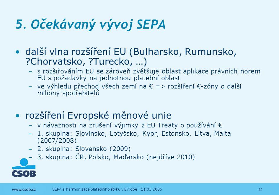 5. Očekávaný vývoj SEPA další vlna rozšíření EU (Bulharsko, Rumunsko, Chorvatsko, Turecko, …)