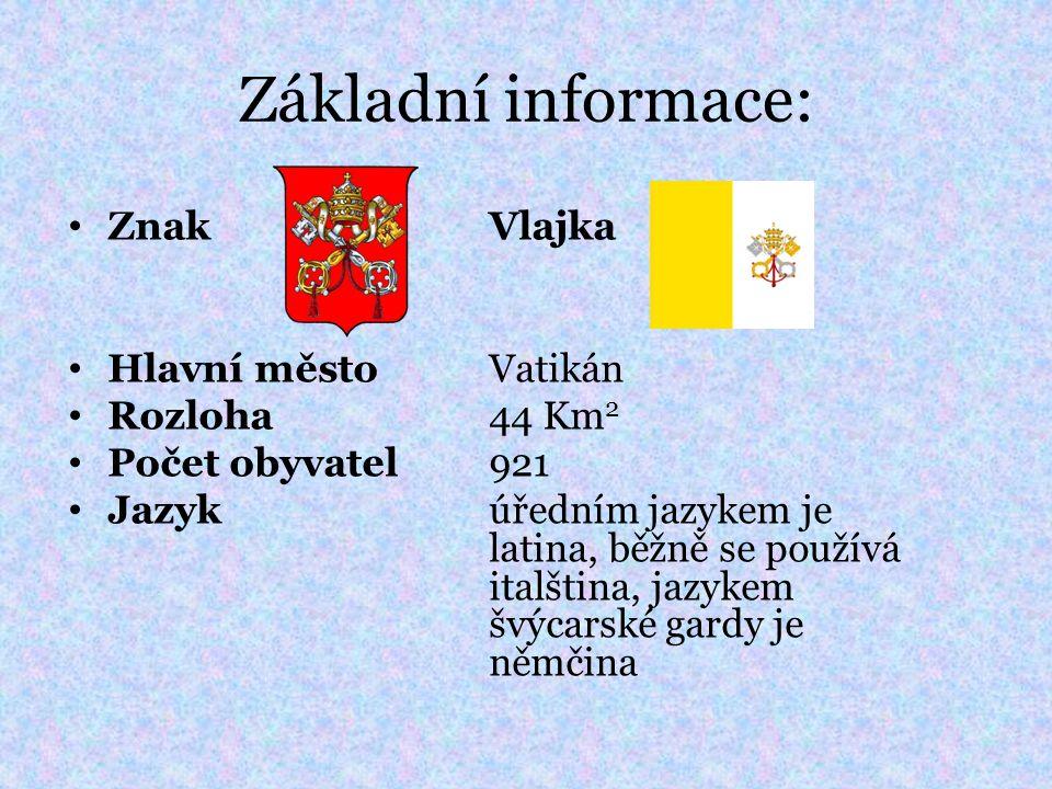Základní informace: Znak Vlajka Hlavní město Vatikán Rozloha 44 Km2