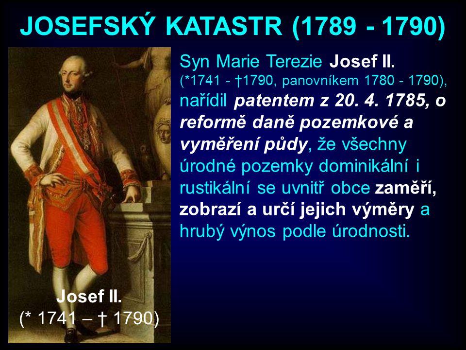 JOSEFSKÝ KATASTR (1789 - 1790) Syn Marie Terezie Josef II.