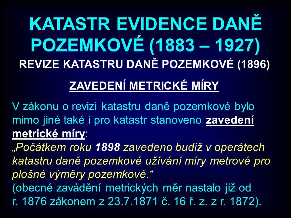 REVIZE KATASTRU DANĚ POZEMKOVÉ (1896) ZAVEDENÍ METRICKÉ MÍRY