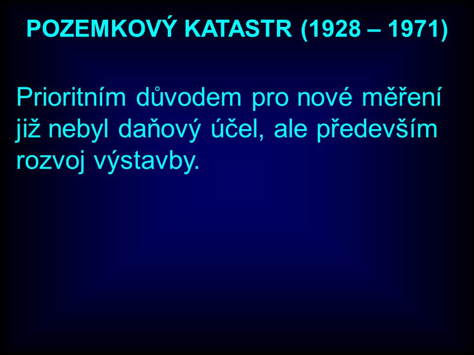 POZEMKOVÝ KATASTR (1928 – 1971) Prioritním důvodem pro nové měření již nebyl daňový účel, ale především rozvoj výstavby.