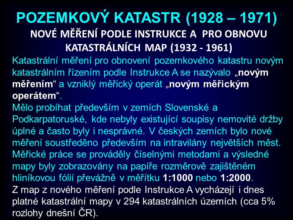 POZEMKOVÝ KATASTR (1928 – 1971) NOVÉ MĚŘENÍ PODLE INSTRUKCE A PRO OBNOVU KATASTRÁLNÍCH MAP (1932 - 1961)