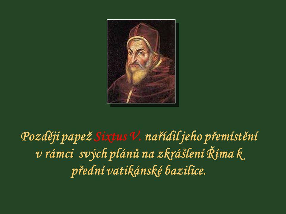 Později papež Sixtus V. nařídil jeho přemístění
