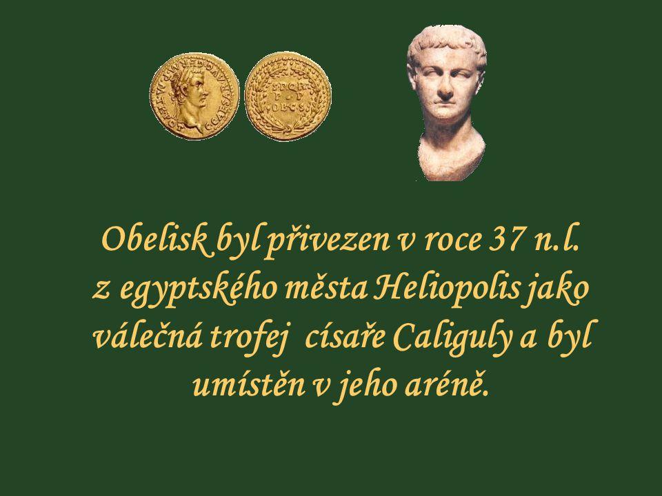 Obelisk byl přivezen v roce 37 n.l.