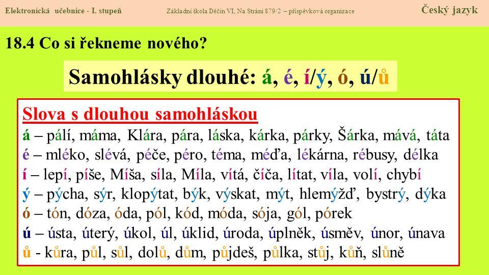 Samohlásky dlouhé: á, é, í/ý, ó, ú/ů