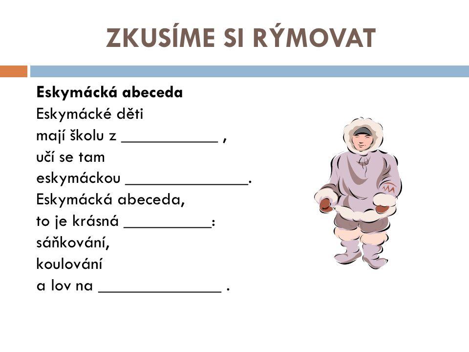 ZKUSÍME SI RÝMOVAT Eskymácká abeceda Eskymácké děti