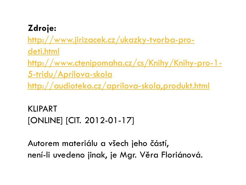 Zdroje: http://www.jirizacek.cz/ukazky-tvorba-pro-deti.html. http://www.ctenipomaha.cz/cs/Knihy/Knihy-pro-1-5-tridu/Aprilova-skola.