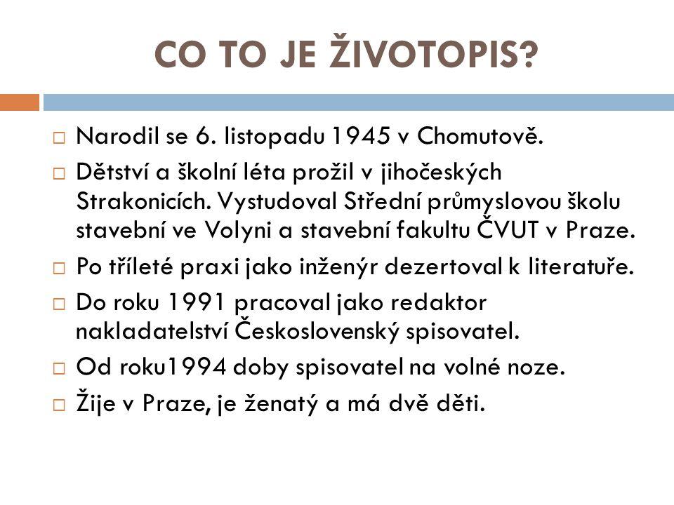 CO TO JE ŽIVOTOPIS Narodil se 6. listopadu 1945 v Chomutově.