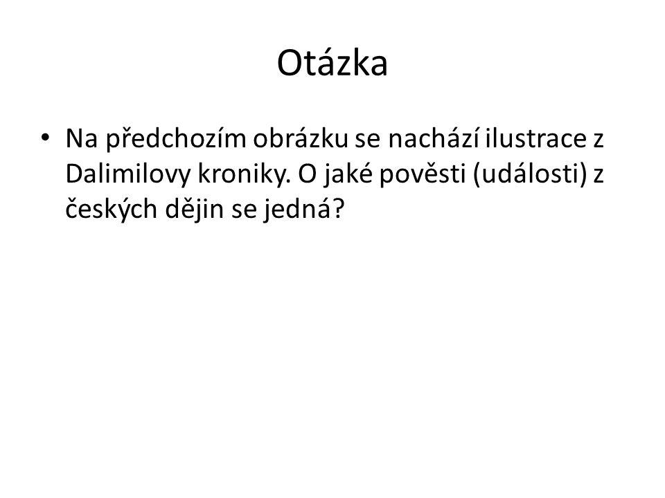 Otázka Na předchozím obrázku se nachází ilustrace z Dalimilovy kroniky.