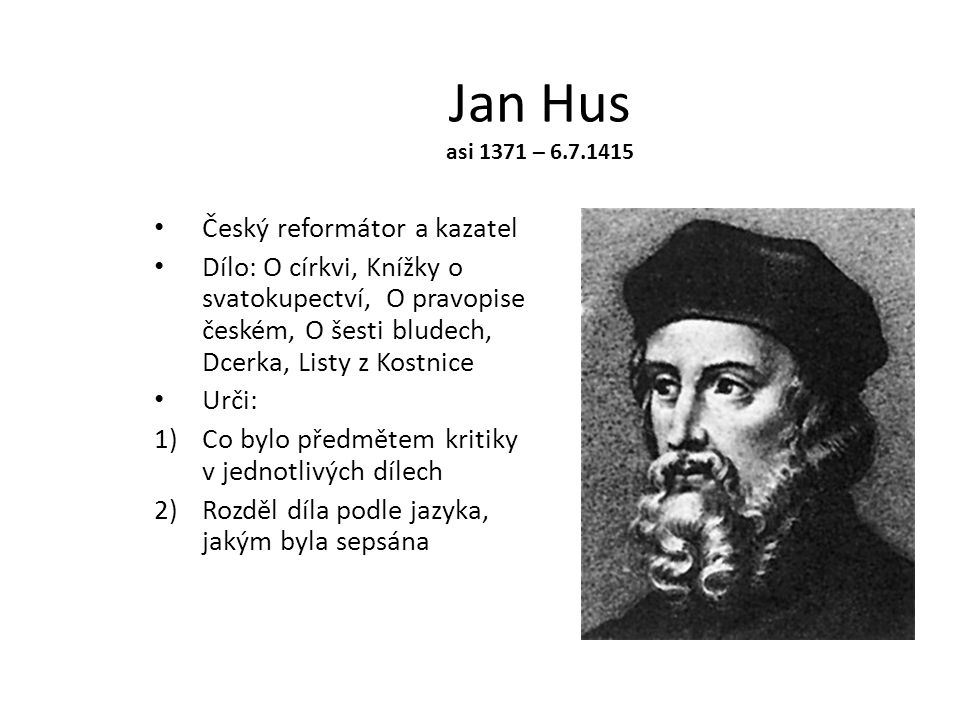 Jan Hus asi 1371 – 6.7.1415 Český reformátor a kazatel