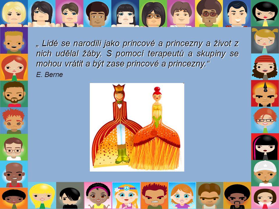 """"""" Lidé se narodili jako princové a princezny a život z nich udělal žáby. S pomocí terapeutů a skupiny se mohou vrátit a být zase princové a princezny."""