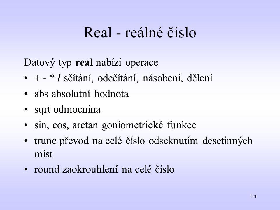 Real - reálné číslo Datový typ real nabízí operace
