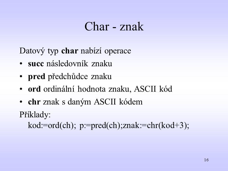 Char - znak Datový typ char nabízí operace succ následovník znaku