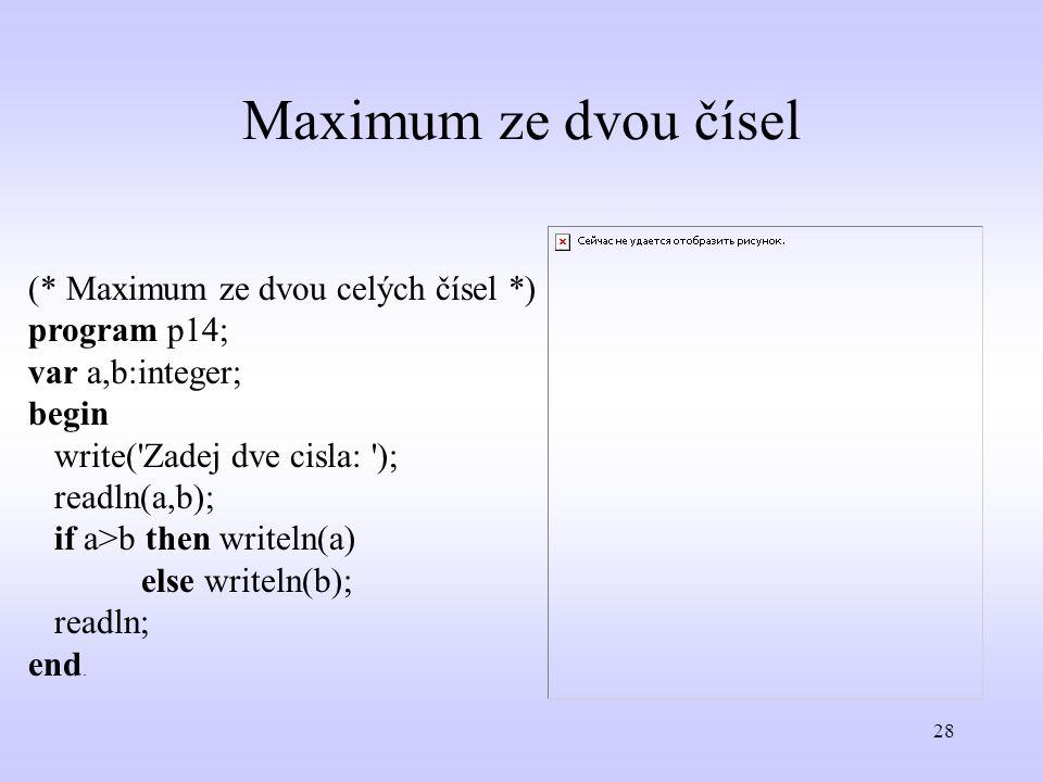 Maximum ze dvou čísel (* Maximum ze dvou celých čísel *) program p14;