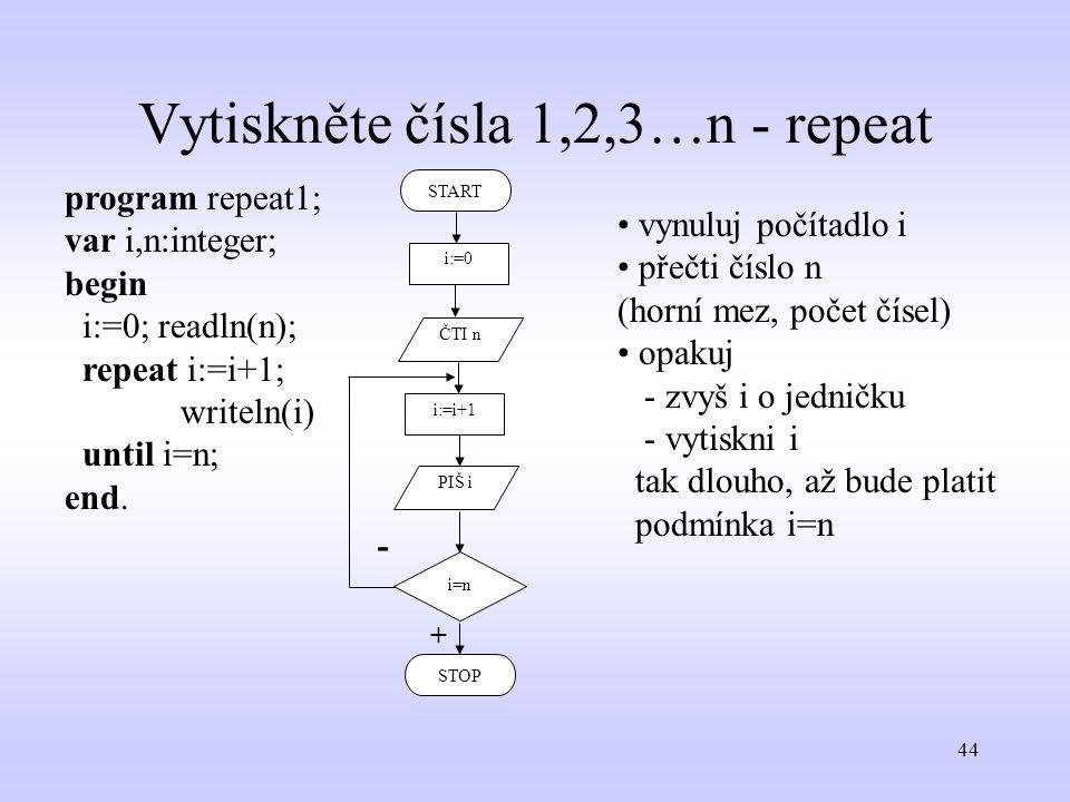 Vytiskněte čísla 1,2,3…n - repeat