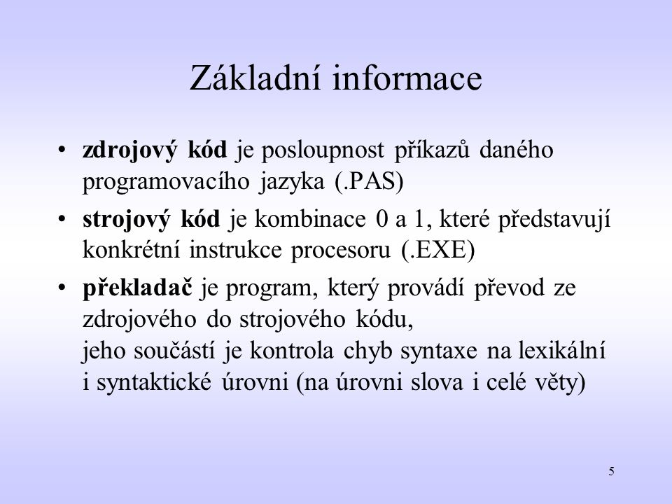 Základní informace zdrojový kód je posloupnost příkazů daného programovacího jazyka (.PAS)