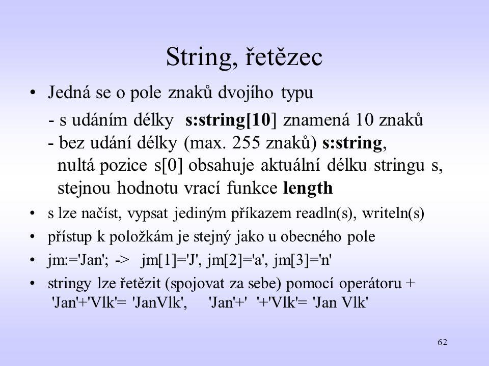 String, řetězec Jedná se o pole znaků dvojího typu