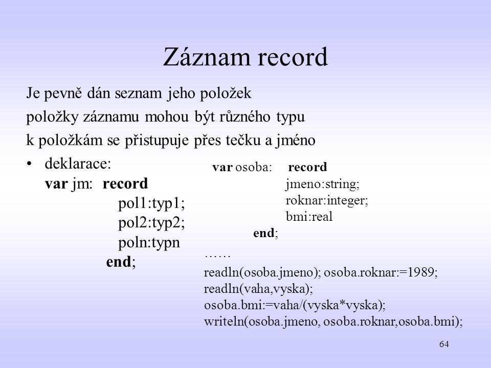 Záznam record Je pevně dán seznam jeho položek