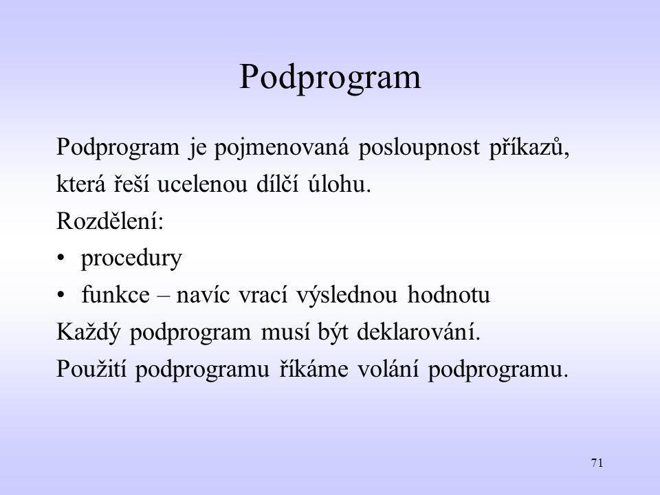 Podprogram Podprogram je pojmenovaná posloupnost příkazů,