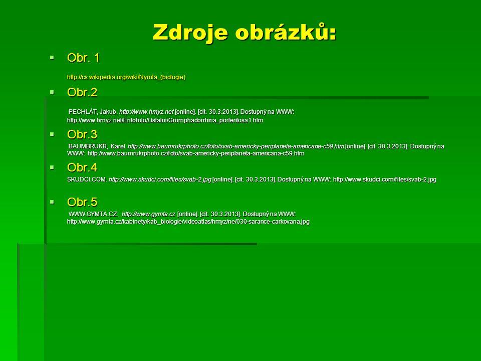 Zdroje obrázků: Obr. 1 http://cs.wikipedia.org/wiki/Nymfa_(biologie)