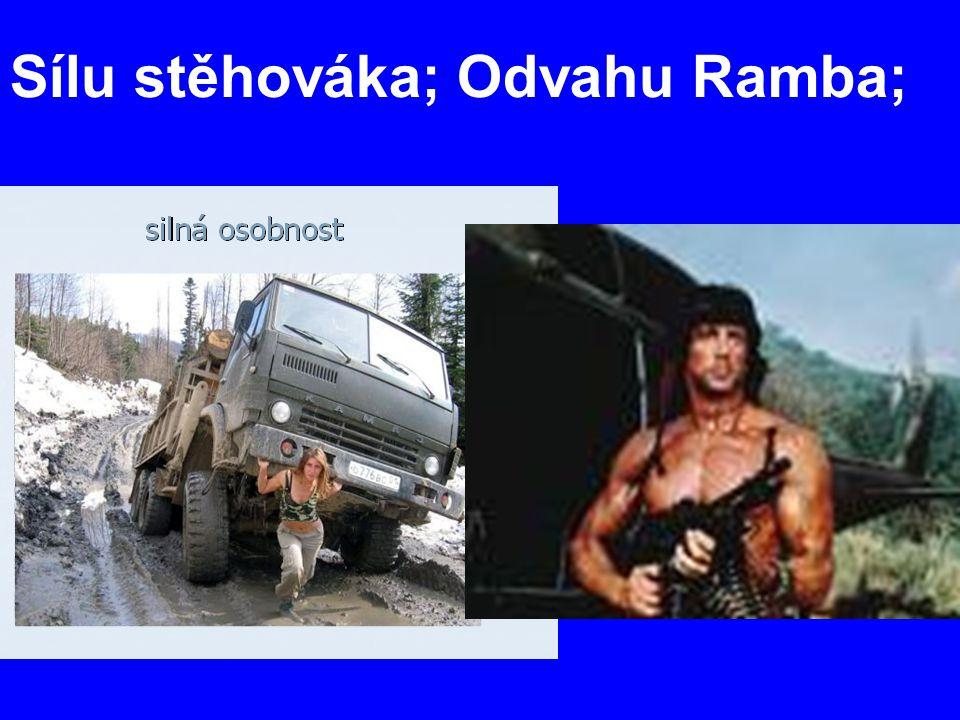 Sílu stěhováka; Odvahu Ramba;