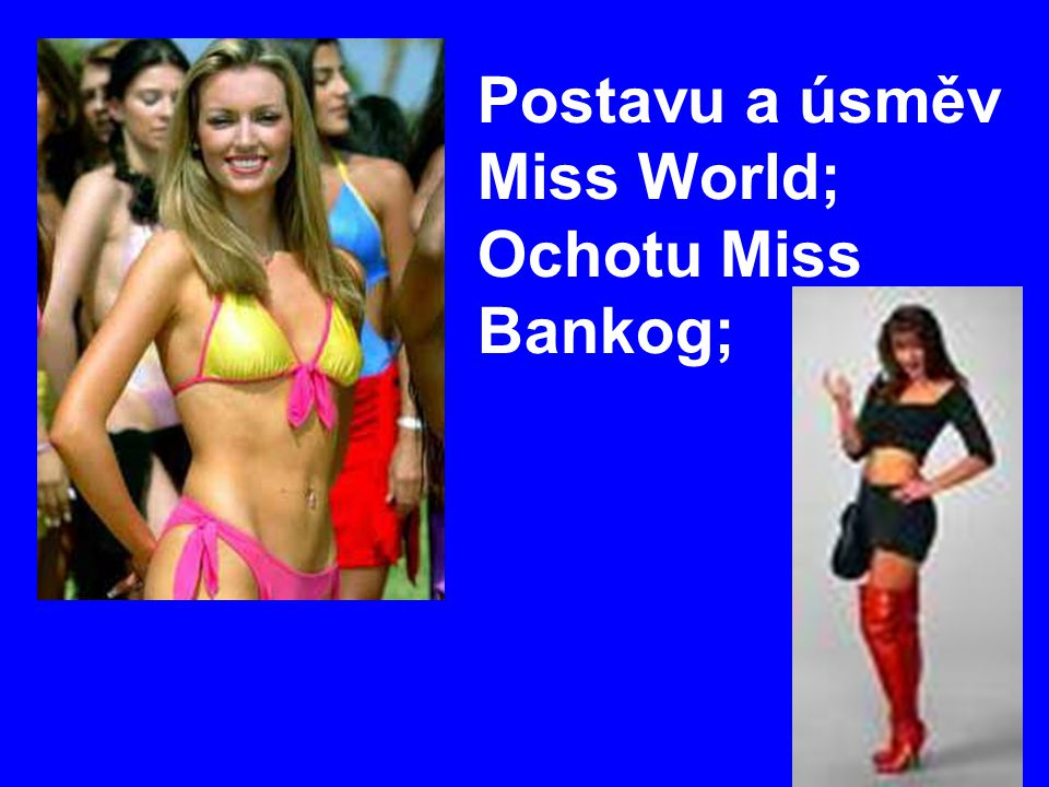 Postavu a úsměv Miss World; Ochotu Miss Bankog;