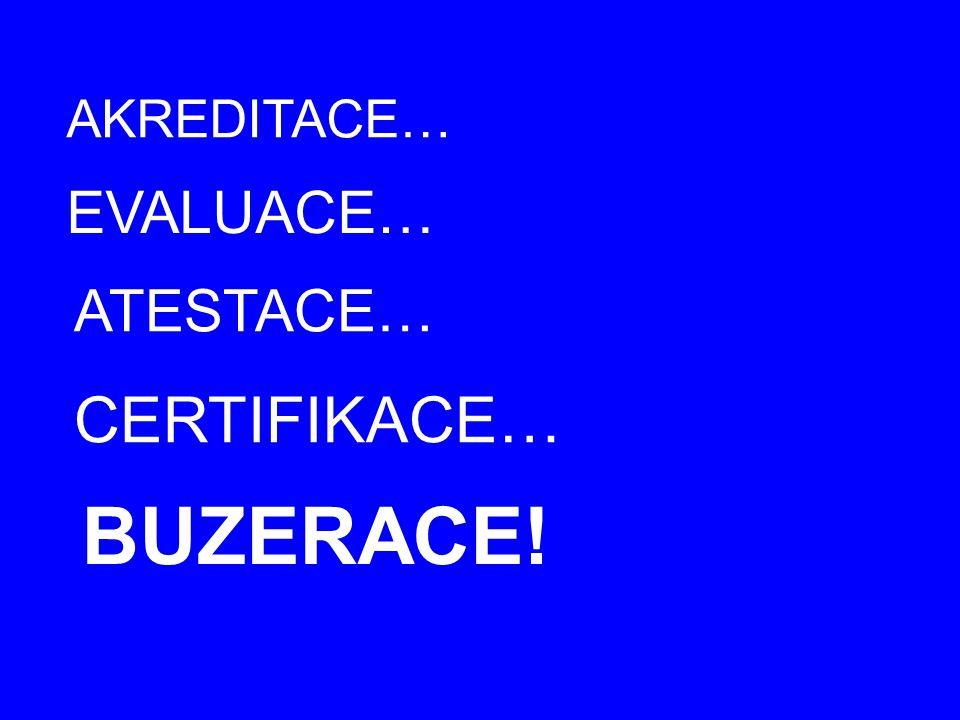 AKREDITACE… EVALUACE… ATESTACE… CERTIFIKACE… BUZERACE!