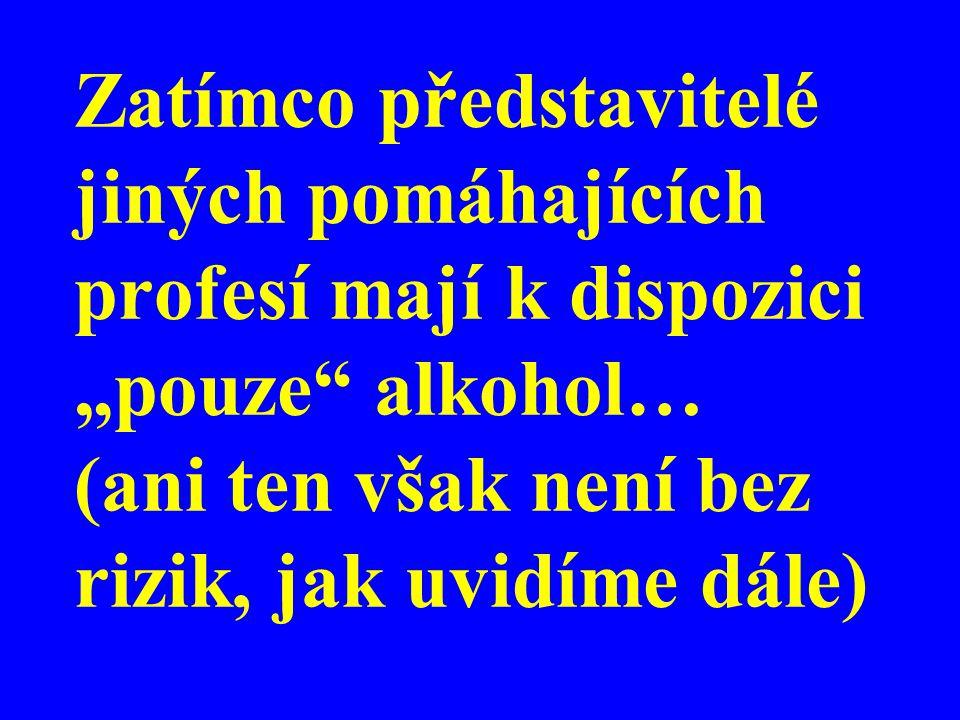 """Zatímco představitelé jiných pomáhajících profesí mají k dispozici """"pouze alkohol… (ani ten však není bez rizik, jak uvidíme dále)"""