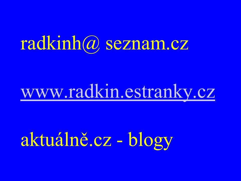 radkinh@ seznam.cz www.radkin.estranky.cz aktuálně.cz - blogy