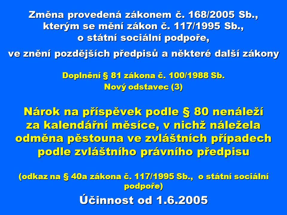 (odkaz na § 40a zákona č. 117/1995 Sb., o státní sociální podpoře)