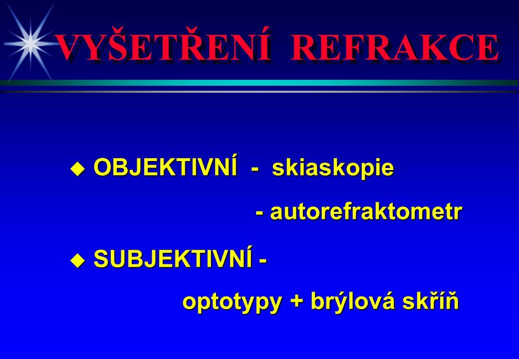 VYŠETŘENÍ REFRAKCE OBJEKTIVNÍ - skiaskopie - autorefraktometr