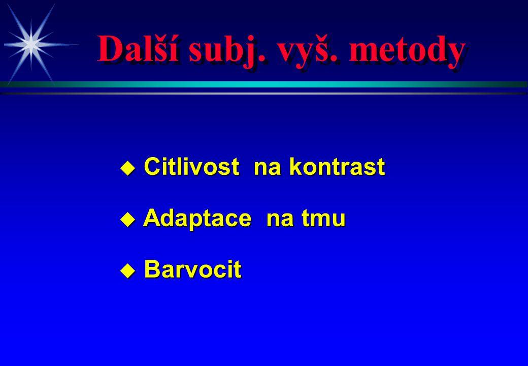 Další subj. vyš. metody Citlivost na kontrast Adaptace na tmu Barvocit