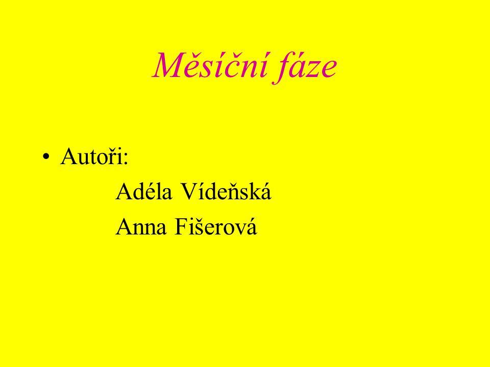 Měsíční fáze Autoři: Adéla Vídeňská Anna Fišerová