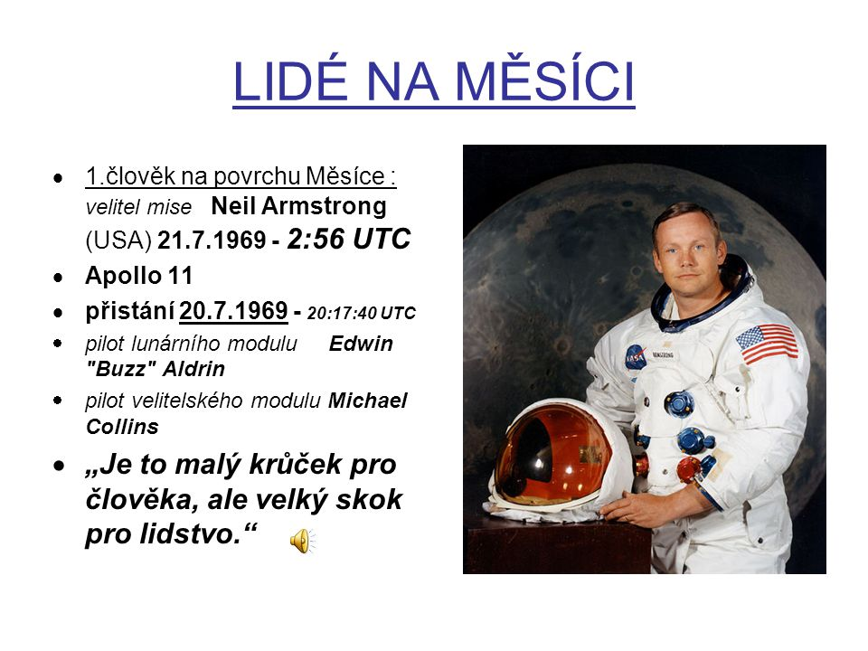 LIDÉ NA MĚSÍCI 1.člověk na povrchu Měsíce : velitel mise Neil Armstrong (USA) 21.7.1969 - 2:56 UTC.