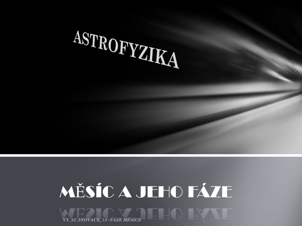 ASTROFYZIKA MĚSÍC A JEHO FÁZE VY_32_INOVACE_14 - FÁZE MĚSÍCE