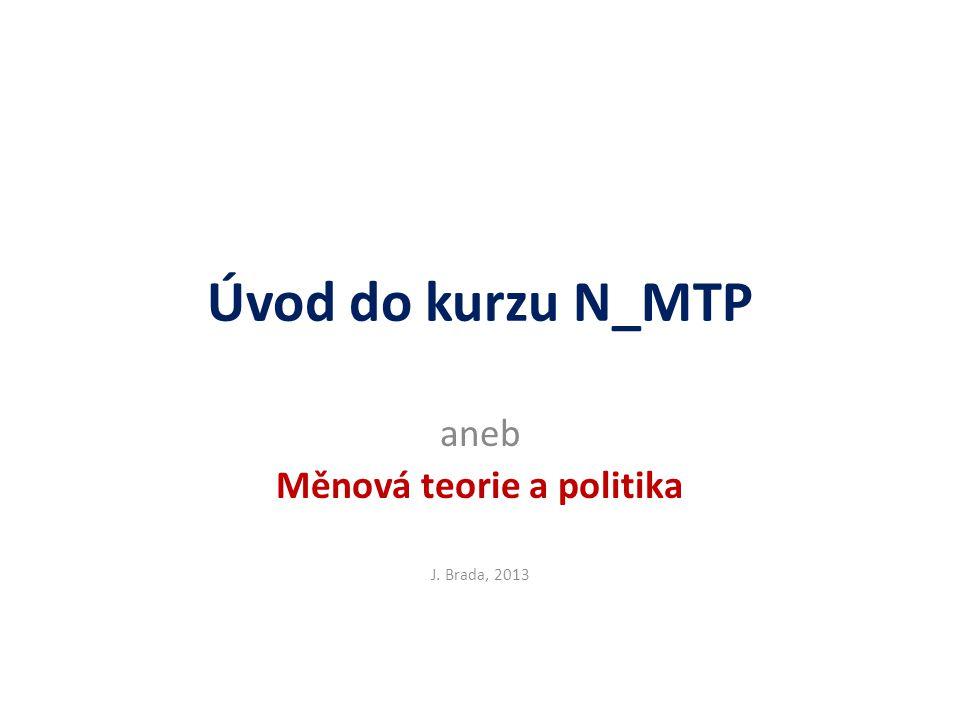 aneb Měnová teorie a politika J. Brada, 2013