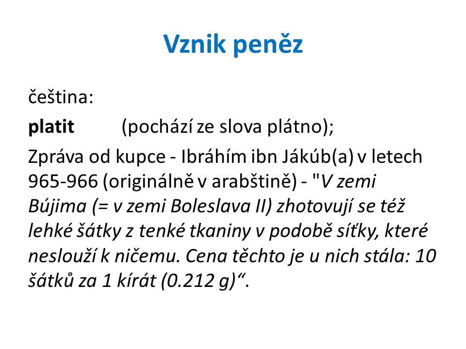Vznik peněz čeština: platit (pochází ze slova plátno);