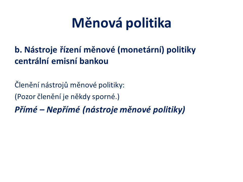 Měnová politika b. Nástroje řízení měnové (monetární) politiky centrální emisní bankou. Členění nástrojů měnové politiky: